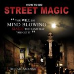 How to do Street Magic Tricks - Tips and Advice for Magicians