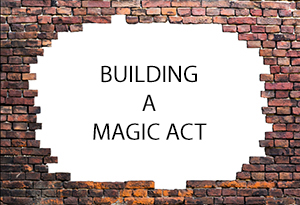 How to build a magic act