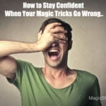 How to be Confident When Magic Tricks Go Wrong