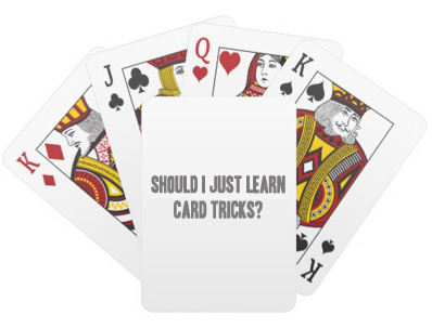 Should I Only Learn Card Tricks?
