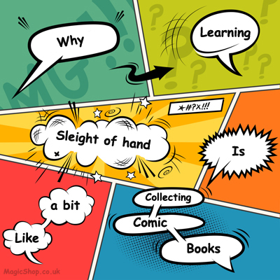 Learning Sleight of Hand is Like Comic Collecting